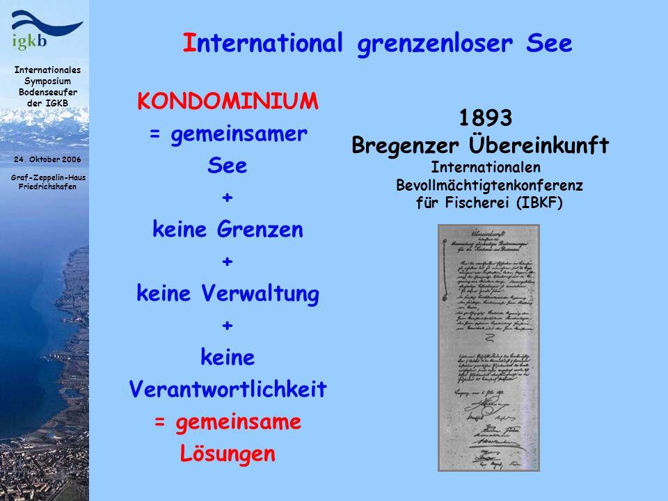 Internationales Symposium Bodenseeufer der IGKB 24. Oktober 2006 Graf-Zeppelin-Haus Friedrichshafen International grenzenloser See 1893 Bregenzer Über