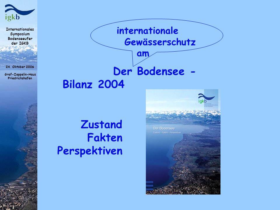 Internationales Symposium Bodenseeufer der IGKB 24. Oktober 2006 Graf-Zeppelin-Haus Friedrichshafen Der Bodensee - Bilanz 2004 internationale Gewässer