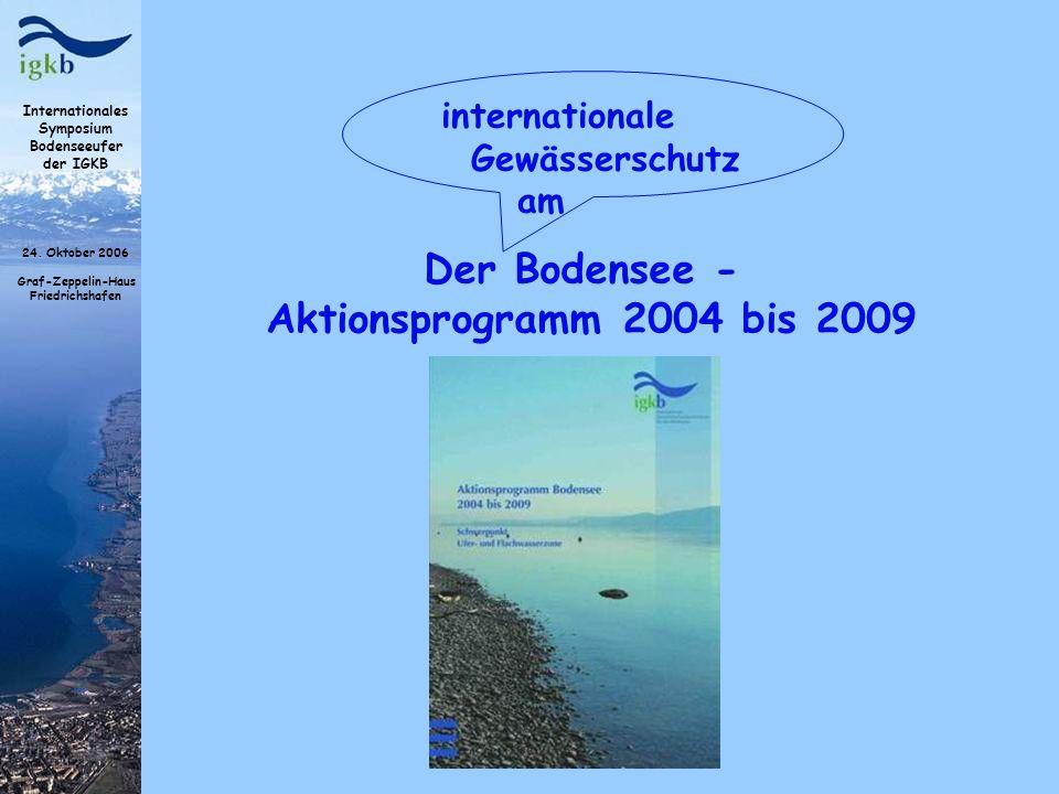 Internationales Symposium Bodenseeufer der IGKB 24. Oktober 2006 Graf-Zeppelin-Haus Friedrichshafen Der Bodensee - Aktionsprogramm 2004 bis 2009 inter