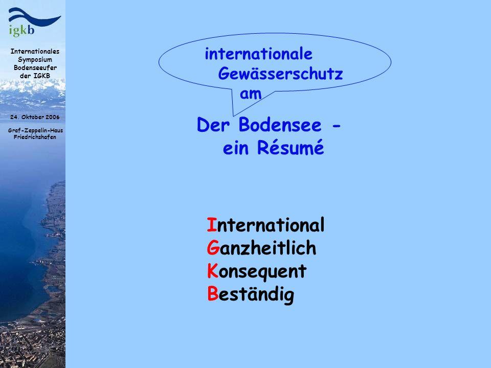 Internationales Symposium Bodenseeufer der IGKB 24. Oktober 2006 Graf-Zeppelin-Haus Friedrichshafen Der Bodensee - ein Résumé internationale Gewässers