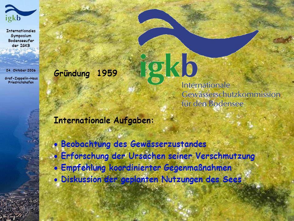 Internationales Symposium Bodenseeufer der IGKB 24. Oktober 2006 Graf-Zeppelin-Haus Friedrichshafen Gründung 1959 Internationale Aufgaben: Beobachtung