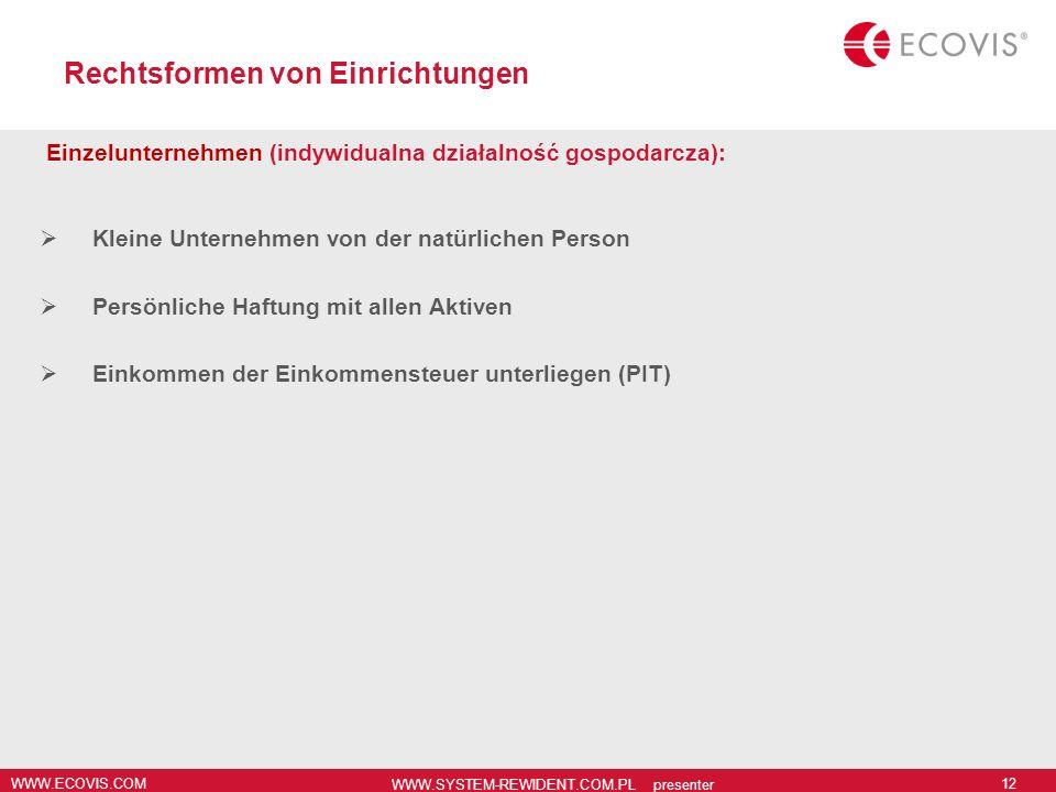 WWW.ECOVIS.COM WWW.SYSTEM-REWIDENT.COM.PL presenter 12 Rechtsformen von Einrichtungen Einzelunternehmen (indywidualna działalność gospodarcza): Kleine