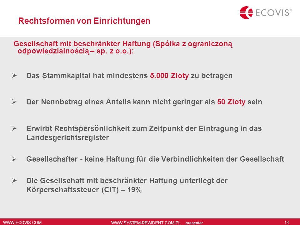 WWW.ECOVIS.COM WWW.SYSTEM-REWIDENT.COM.PL presenter 13 Rechtsformen von Einrichtungen Gesellschaft mit beschränkter Haftung (Spółka z ograniczoną odpo