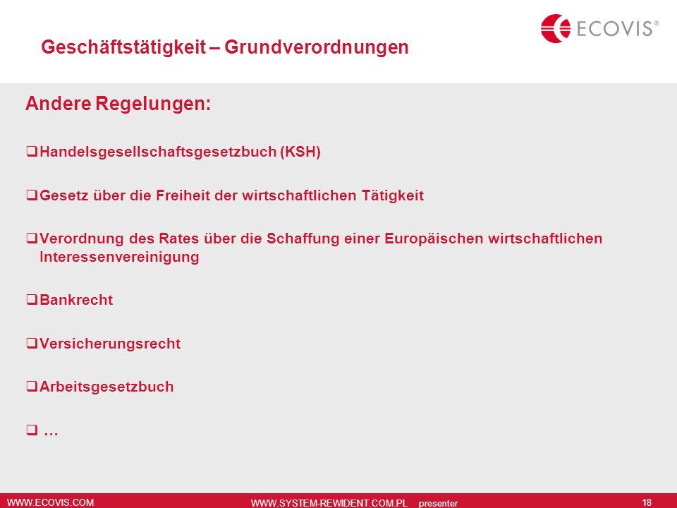WWW.ECOVIS.COM WWW.SYSTEM-REWIDENT.COM.PL presenter 18 Geschäftstätigkeit – Grundverordnungen Andere Regelungen: Handelsgesellschaftsgesetzbuch (KSH)