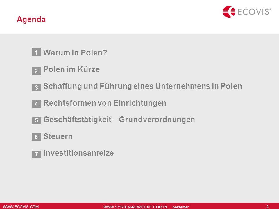 WWW.ECOVIS.COM WWW.SYSTEM-REWIDENT.COM.PL presenter 2 Agenda Warum in Polen? Polen im Kürze Schaffung und Führung eines Unternehmens in Polen Rechtsfo
