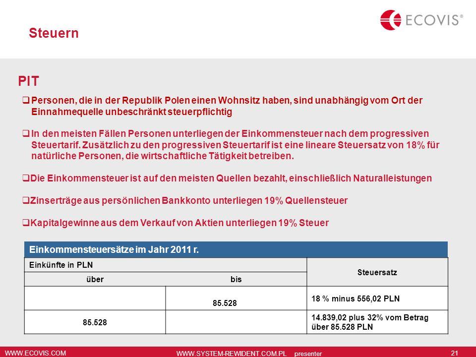 WWW.ECOVIS.COM WWW.SYSTEM-REWIDENT.COM.PL presenter 21 Steuern PIT Personen, die in der Republik Polen einen Wohnsitz haben, sind unabhängig vom Ort d