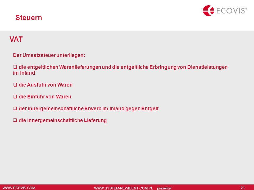 WWW.ECOVIS.COM WWW.SYSTEM-REWIDENT.COM.PL presenter 23 Steuern VAT Der Umsatzsteuer unterliegen: die entgeltlichen Warenlieferungen und die entgeltlic