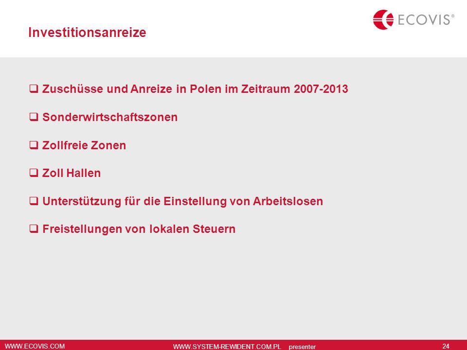 WWW.ECOVIS.COM WWW.SYSTEM-REWIDENT.COM.PL presenter 24 Investitionsanreize Zuschüsse und Anreize in Polen im Zeitraum 2007-2013 Sonderwirtschaftszonen