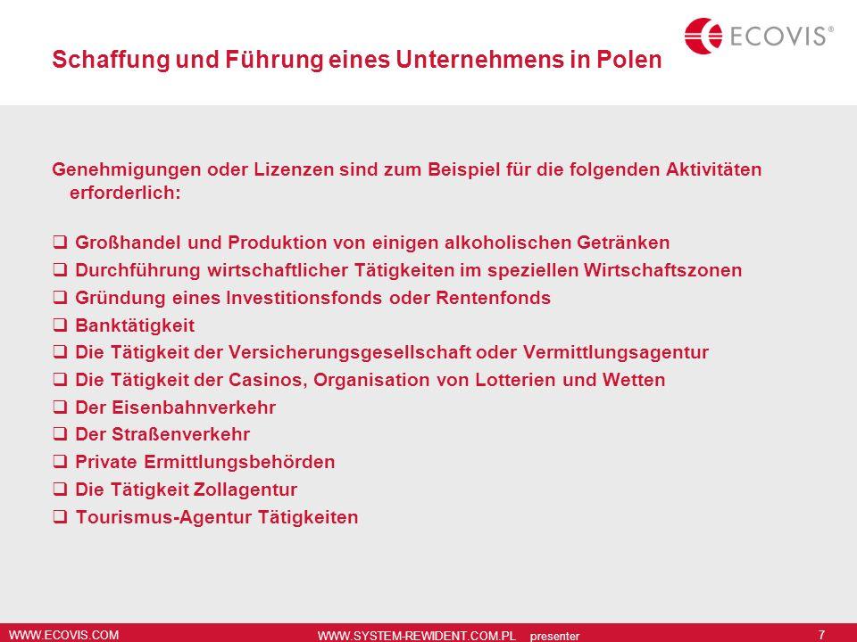 WWW.ECOVIS.COM WWW.SYSTEM-REWIDENT.COM.PL presenter 7 Schaffung und Führung eines Unternehmens in Polen Genehmigungen oder Lizenzen sind zum Beispiel