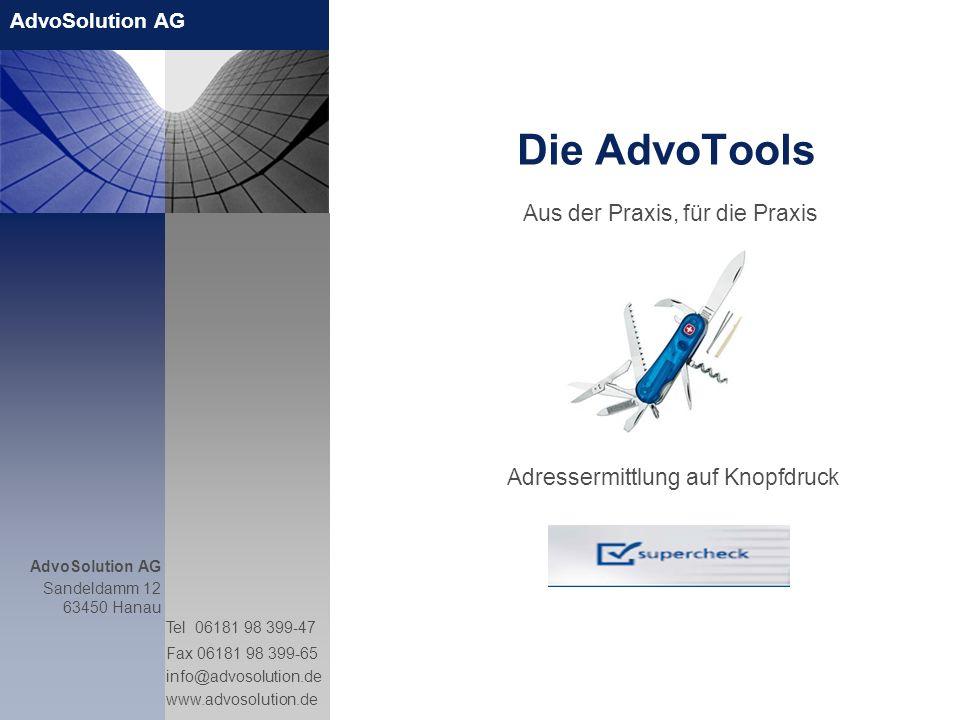 AdvoSolution AG Sandeldamm 12 63450 Hanau Tel 06181 98 399-47 Fax 06181 98 399-65 info@advosolution.de www.advosolution.de Die AdvoTools Aus der Praxi