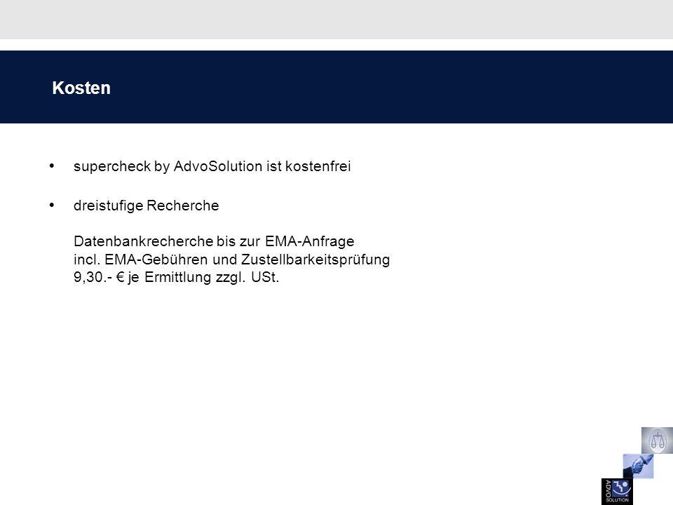 Kosten supercheck by AdvoSolution ist kostenfrei dreistufige Recherche Datenbankrecherche bis zur EMA-Anfrage incl. EMA-Gebühren und Zustellbarkeitspr