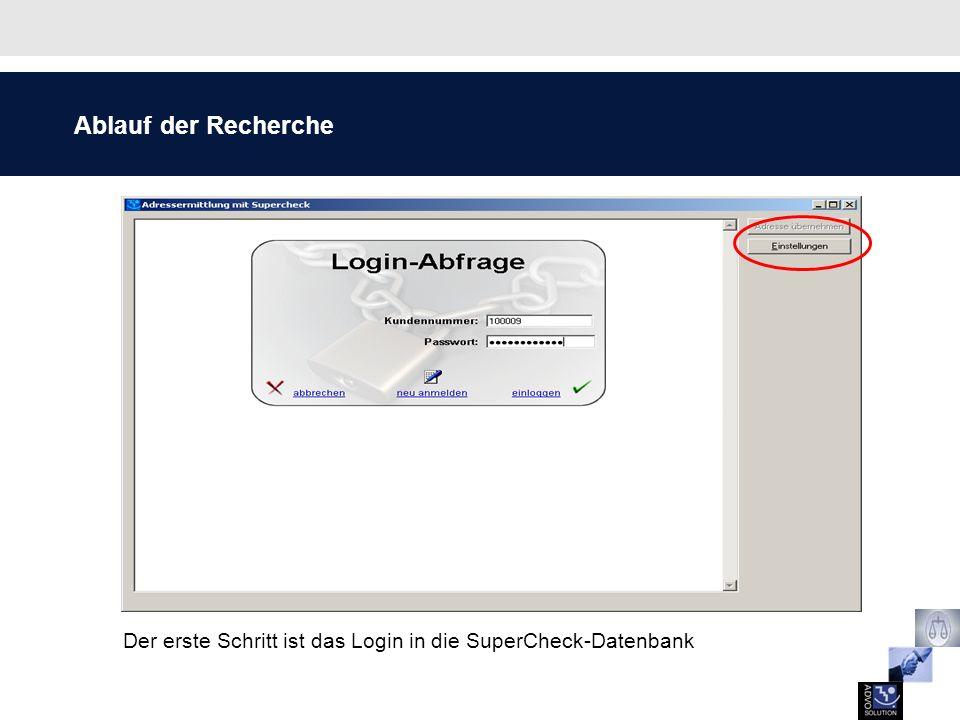 Ablauf der Recherche Der erste Schritt ist das Login in die SuperCheck-Datenbank