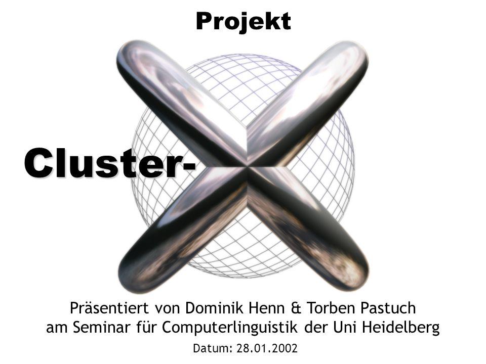 Cluster- Projekt Präsentiert von Dominik Henn & Torben Pastuch am Seminar für Computerlinguistik der Uni Heidelberg Datum: 28.01.2002