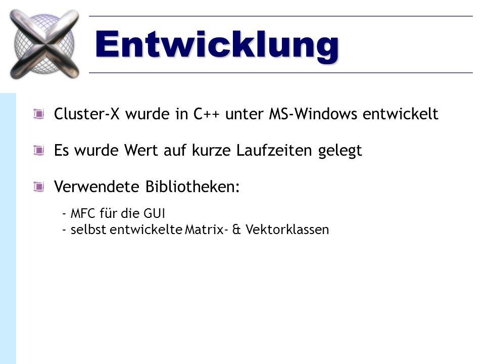 Entwicklung Cluster-X wurde in C++ unter MS-Windows entwickelt Es wurde Wert auf kurze Laufzeiten gelegt Verwendete Bibliotheken: - MFC für die GUI -