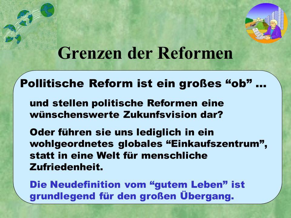 Grenzen der Reformen Das Ziel kann im Prinzip erreicht werden. Technologisch und politisch sind die Mittel verfügbar. Praktisch ist diese Aufgabe jedo