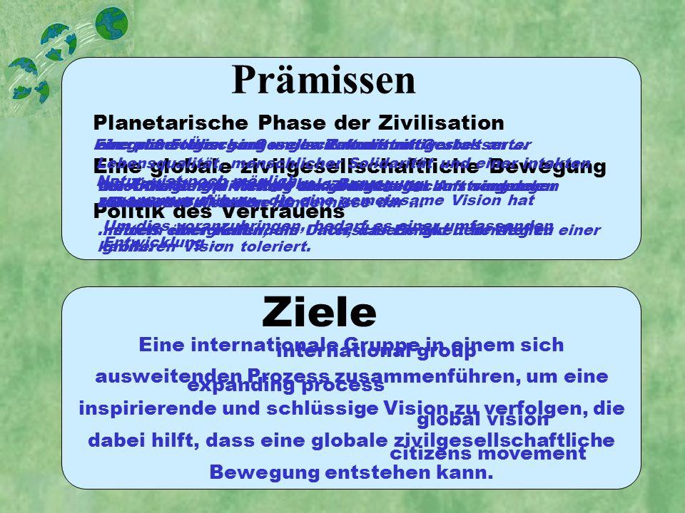 Premises and Goals Prämissen Planetarische Phase der Zivilisation Eine globale zivilgesellschaftliche Bewegung Politik des Vertrauens Ziele Eine plane