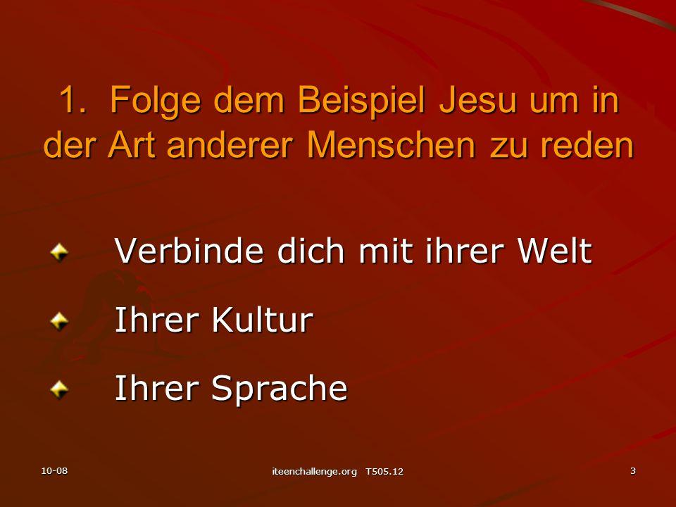 Verbinde dich mit ihrer Welt Ihrer Kultur Ihrer Sprache 1. Folge dem Beispiel Jesu um in der Art anderer Menschen zu reden 10-083 iteenchallenge.org T