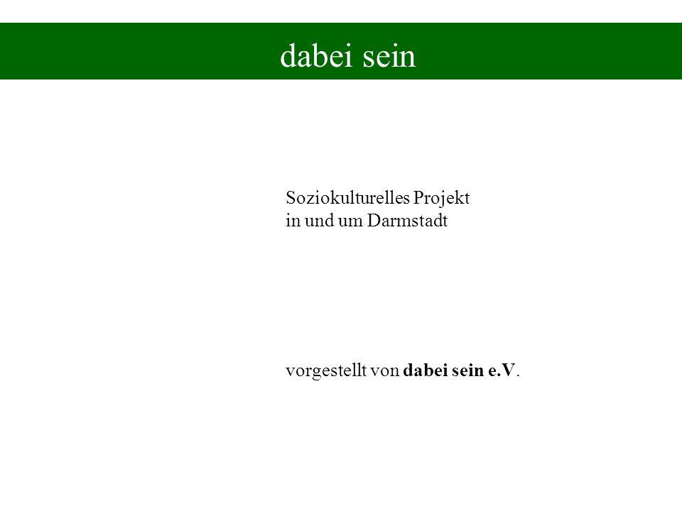 dabei sein Soziokulturelles Projekt in und um Darmstadt vorgestellt von dabei sein e.V.
