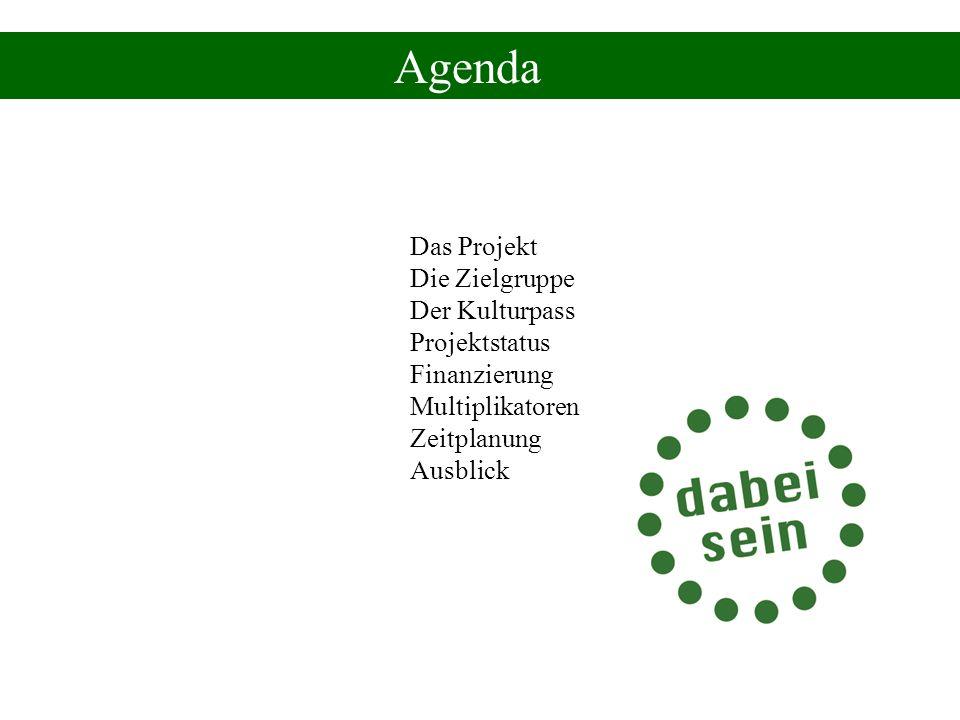 Das Projekt Die Zielgruppe Der Kulturpass Projektstatus Finanzierung Multiplikatoren Zeitplanung Ausblick Agenda