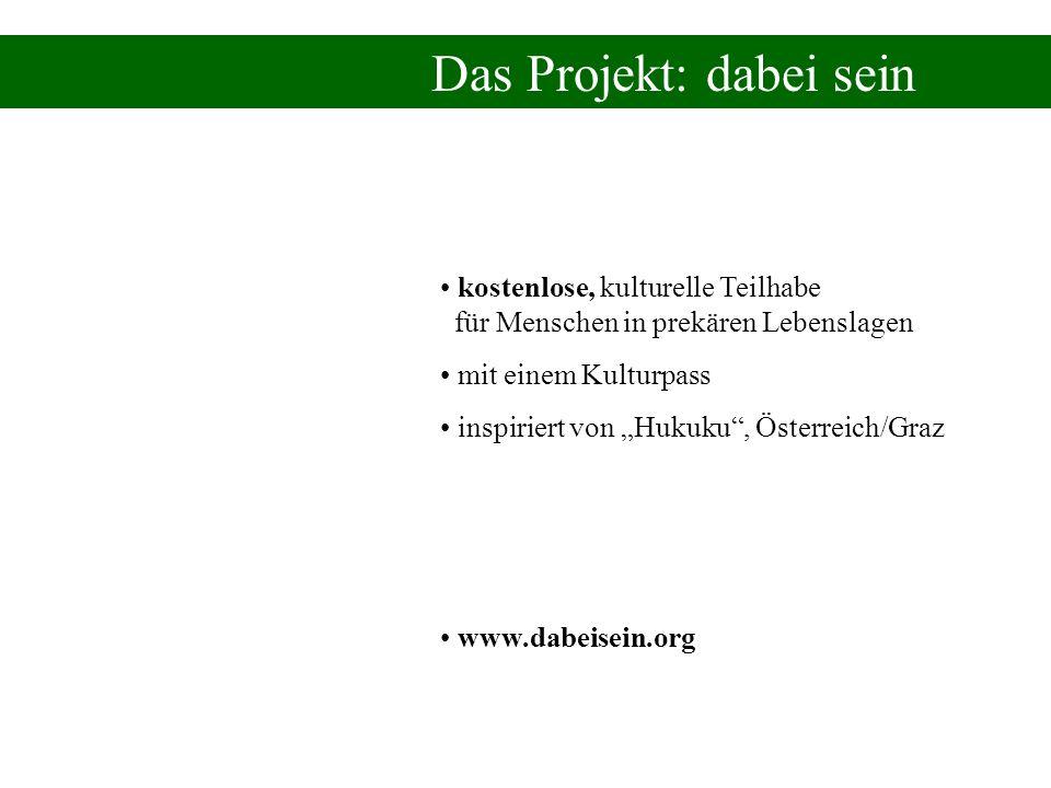 kostenlose, kulturelle Teilhabe für Menschen in prekären Lebenslagen mit einem Kulturpass inspiriert von Hukuku, Österreich/Graz www.dabeisein.org Das