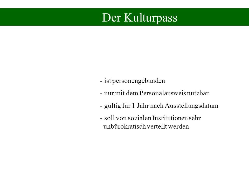 Der Kulturpass - ist personengebunden - nur mit dem Personalausweis nutzbar - gültig für 1 Jahr nach Ausstellungsdatum - soll von sozialen Institution