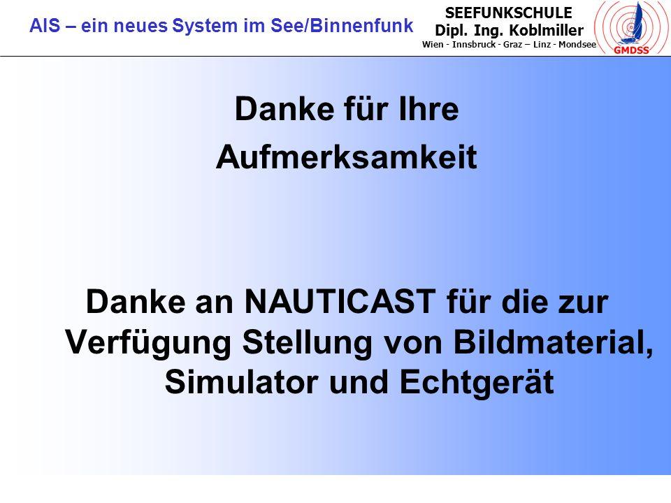 SEEFUNKSCHULE Dipl. Ing. Koblmiller Wien - Innsbruck - Graz – Linz - Mondsee AIS – ein neues System im See/Binnenfunk Danke für Ihre Aufmerksamkeit Da