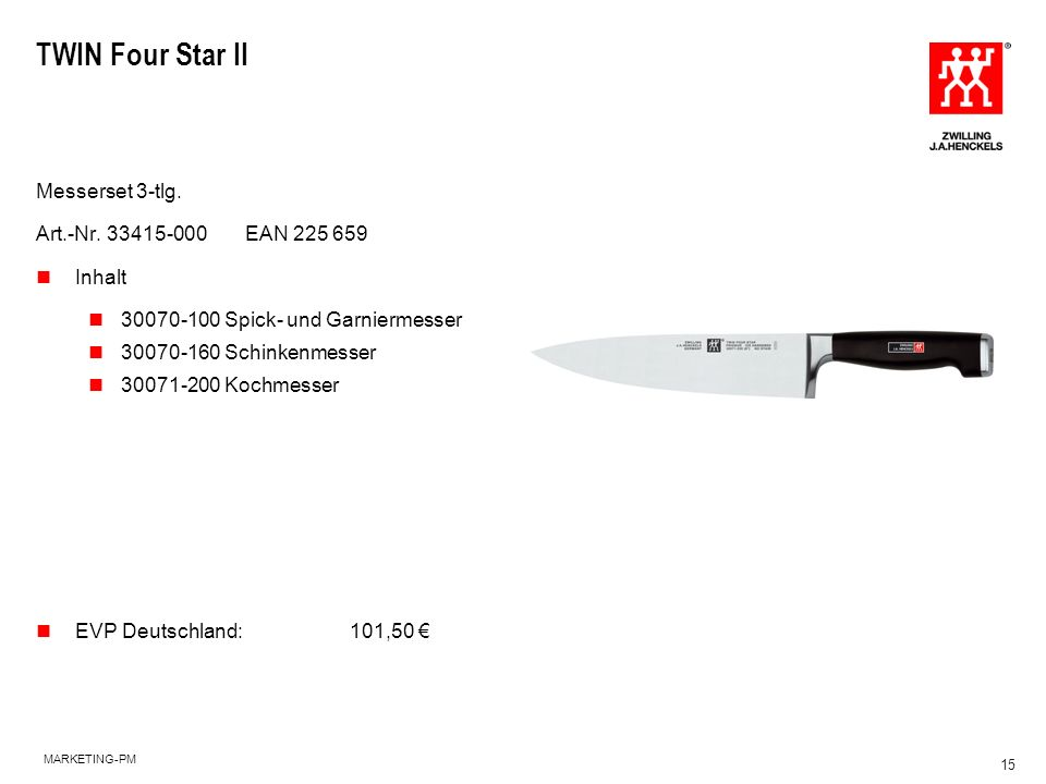 MARKETING-PM 15 TWIN Four Star II Messerset 3-tlg. Art.-Nr. 33415-000EAN 225 659 Inhalt 30070-100 Spick- und Garniermesser 30070-160 Schinkenmesser 30