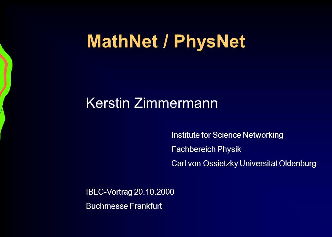 MathNet / PhysNet Kerstin Zimmermann Institute for Science Networking Fachbereich Physik Carl von Ossietzky Universität Oldenburg IBLC-Vortrag 20.10.2