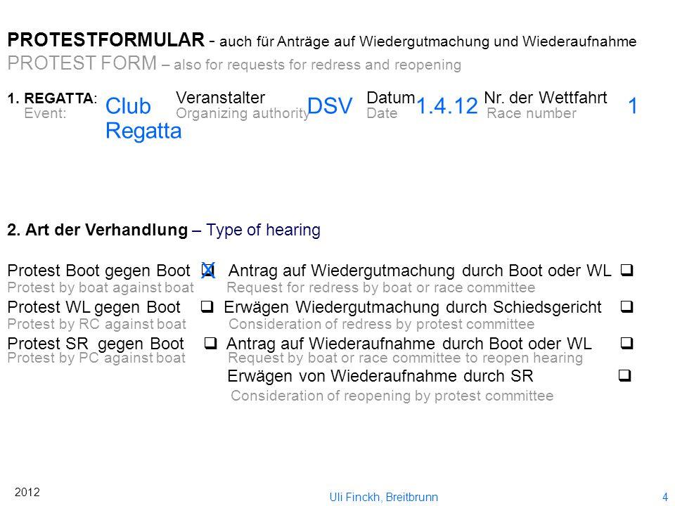 3 2012 Uli Finckh, Breitbrunn Jetzt füllen wir mal das Formular aus!