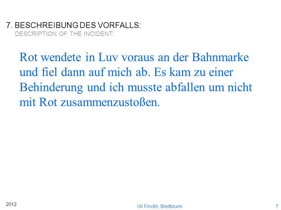 6 2012 Uli Finckh, Breitbrunn 5. Vorfall Incident Zeit und Ort des Vorfalls Time and place of inzident Regeln, gegen die angeblich verstoßen wurde Zeu