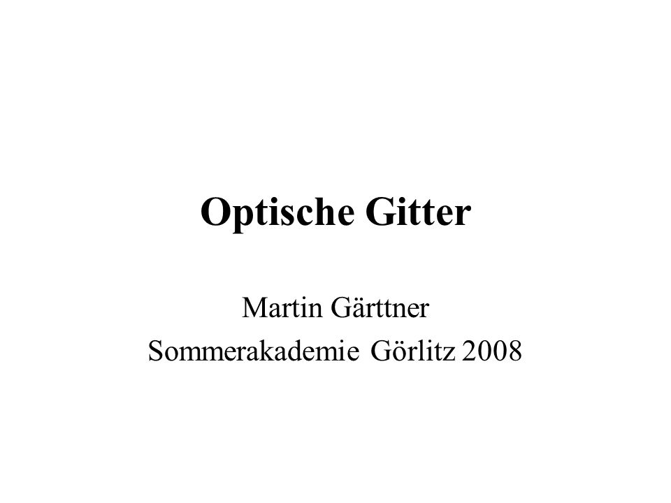 Optische Gitter Martin Gärttner Sommerakademie Görlitz 2008