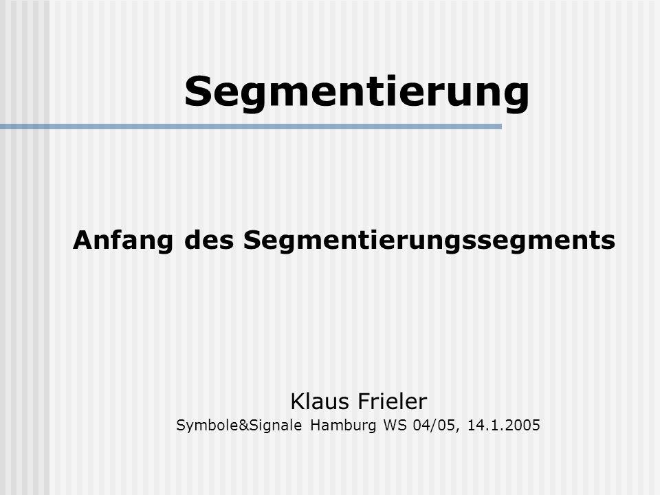 Segmentierung Anfang des Segmentierungssegments Klaus Frieler Symbole&Signale Hamburg WS 04/05, 14.1.2005