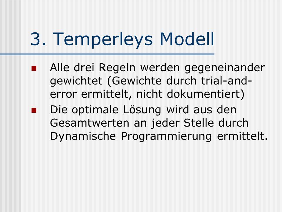 3. Temperleys Modell Alle drei Regeln werden gegeneinander gewichtet (Gewichte durch trial-and- error ermittelt, nicht dokumentiert) Die optimale Lösu