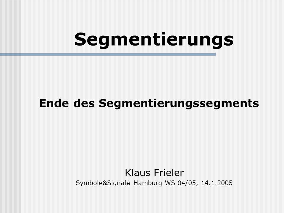 Segmentierungs Ende des Segmentierungssegments Klaus Frieler Symbole&Signale Hamburg WS 04/05, 14.1.2005