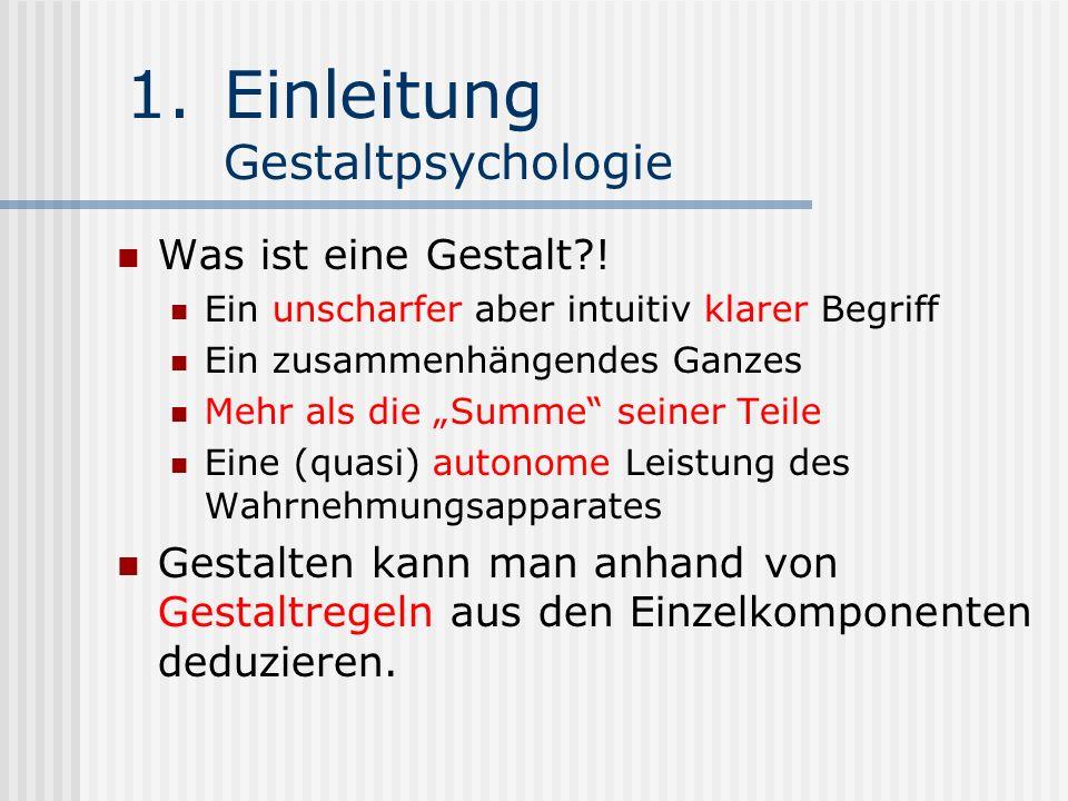 1.Einleitung Gestaltpsychologie Was ist eine Gestalt?! Ein unscharfer aber intuitiv klarer Begriff Ein zusammenhängendes Ganzes Mehr als die Summe sei