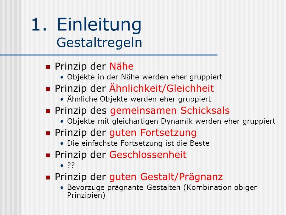 1.Einleitung Gestaltregeln Prinzip der Nähe Objekte in der Nähe werden eher gruppiert Prinzip der Ähnlichkeit/Gleichheit Ähnliche Objekte werden eher