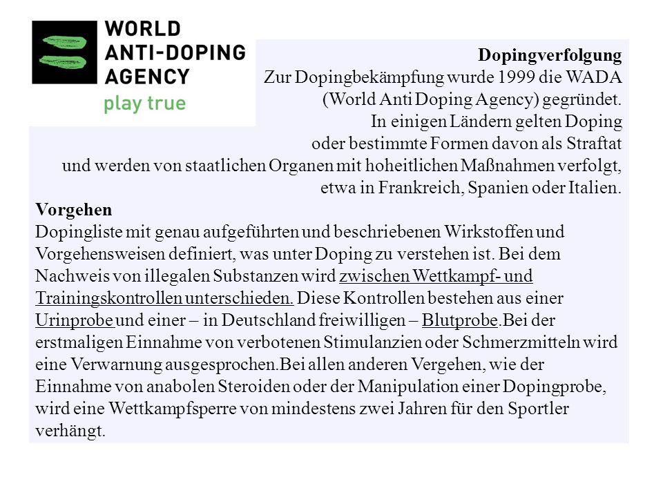 Dopingverfolgung Zur Dopingbekämpfung wurde 1999 die WADA (World Anti Doping Agency) gegründet. In einigen Ländern gelten Doping oder bestimmte Formen