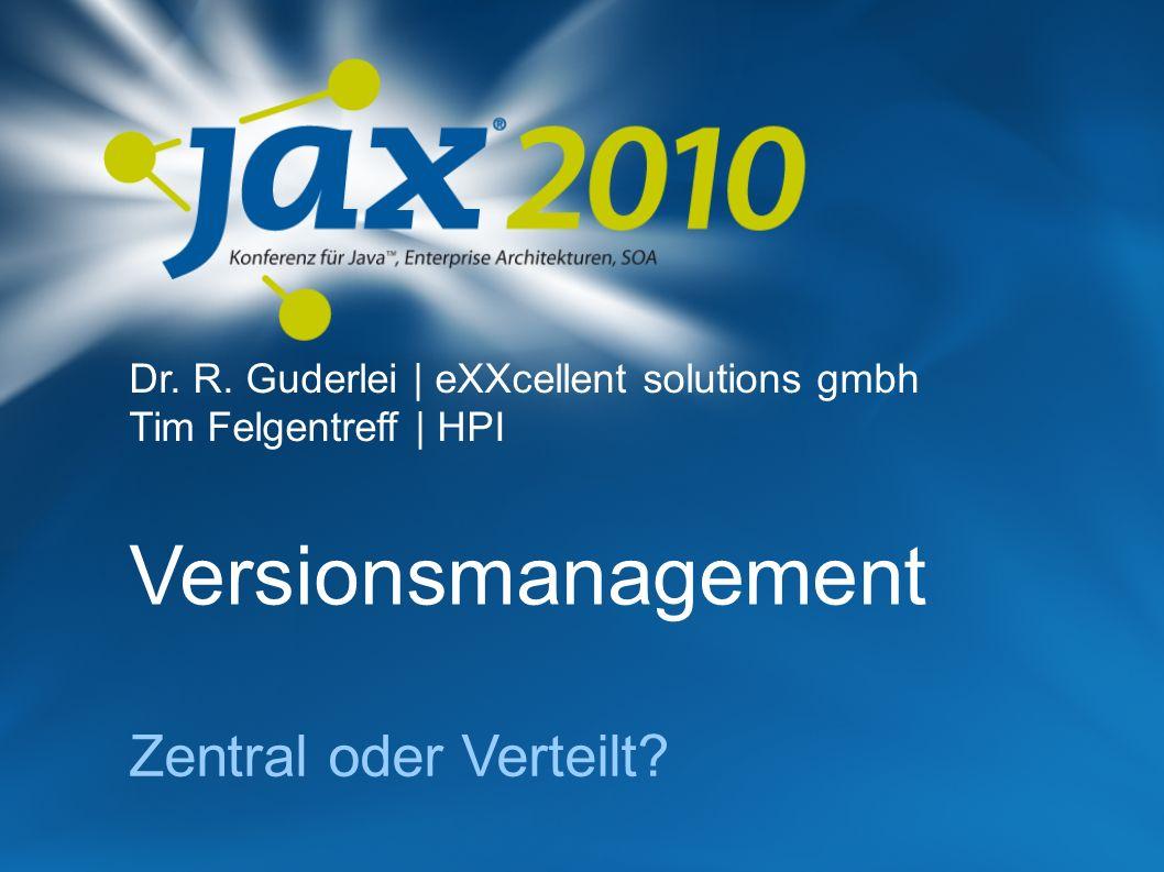 Versionsmanagement Zentral oder Verteilt? Dr. R. Guderlei | eXXcellent solutions gmbh Tim Felgentreff | HPI