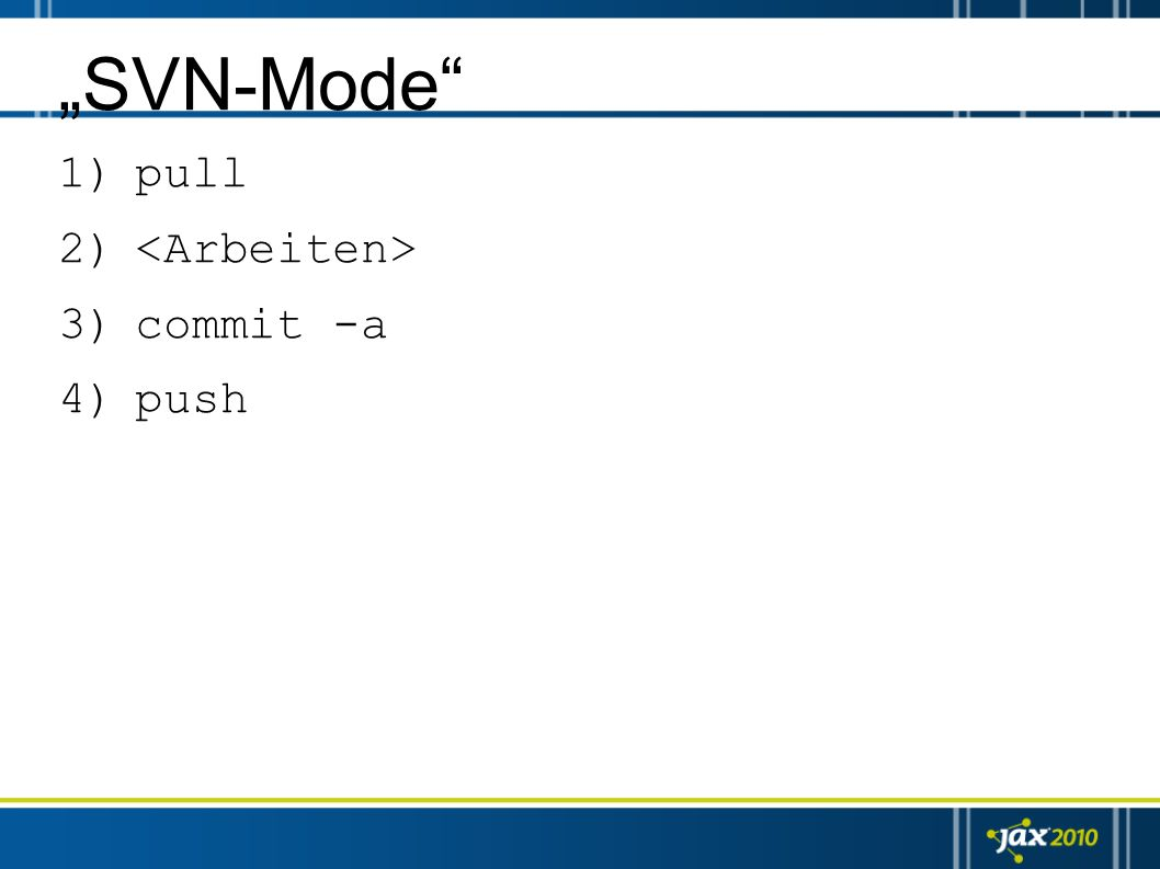 SVN-Mode 1)pull 2) 3)commit -a 4)push
