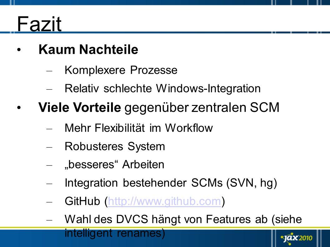 Fazit Kaum Nachteile – Komplexere Prozesse – Relativ schlechte Windows-Integration Viele Vorteile gegenüber zentralen SCM – Mehr Flexibilität im Workf