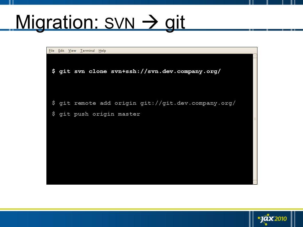 $ git svn clone svn+ssh://svn.dev.company.org/ $ git remote add origin git://git.dev.company.org/ $ git push origin master Migration: SVN git