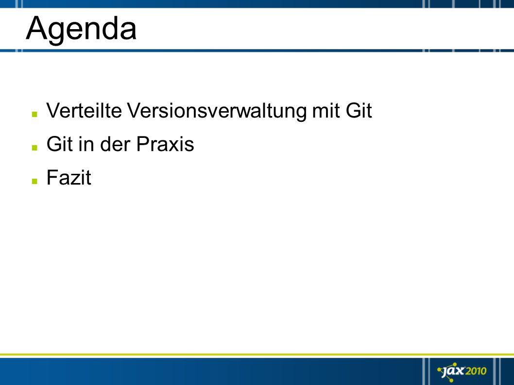 Agenda Verteilte Versionsverwaltung mit Git Git in der Praxis Fazit