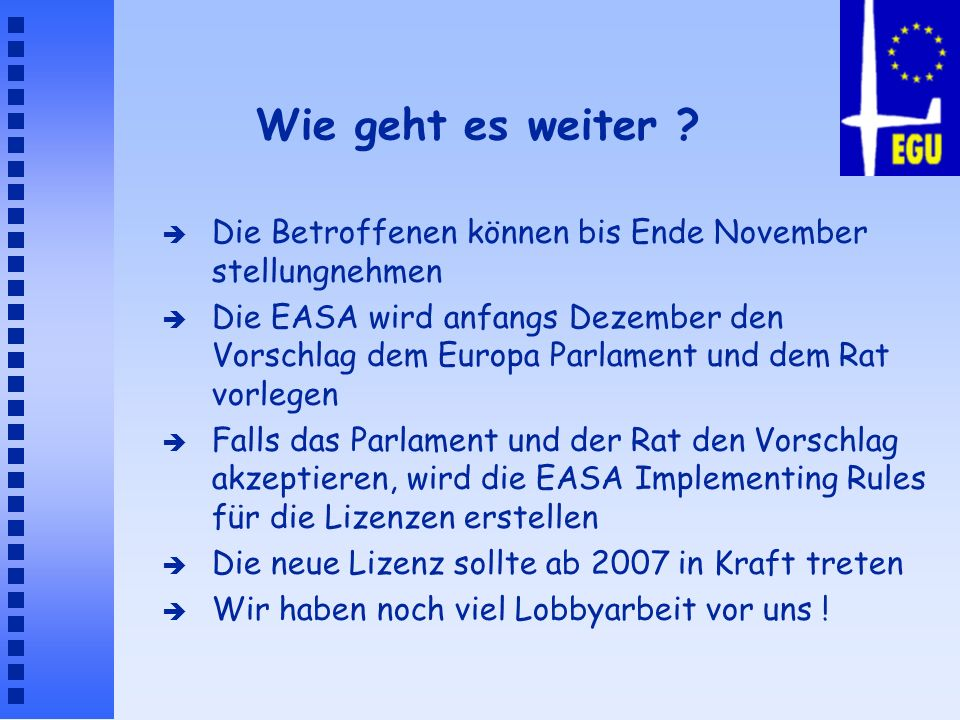 Wie geht es weiter ? è Die Betroffenen können bis Ende November stellungnehmen è Die EASA wird anfangs Dezember den Vorschlag dem Europa Parlament und