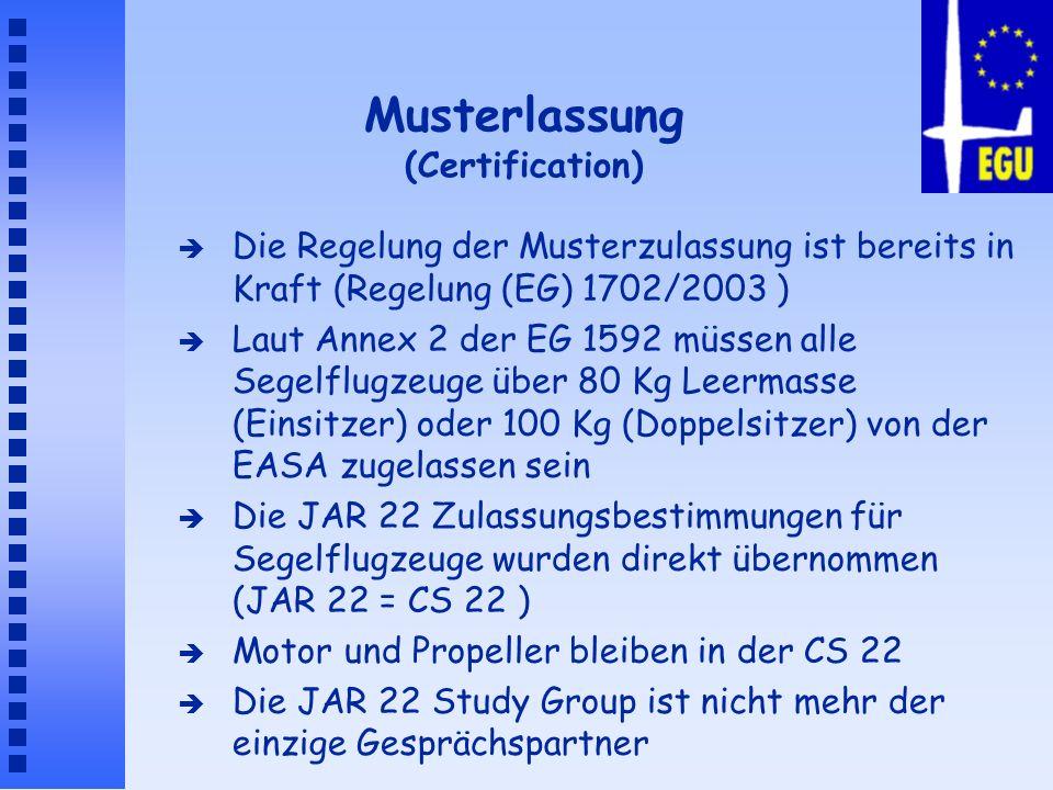 Musterlassung (Certification) è Die Regelung der Musterzulassung ist bereits in Kraft (Regelung (EG) 1702/2003 ) è Laut Annex 2 der EG 1592 müssen all