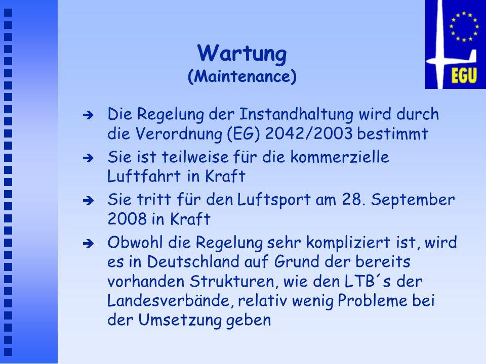Wartung (Maintenance) è Die Regelung der Instandhaltung wird durch die Verordnung (EG) 2042/2003 bestimmt è Sie ist teilweise für die kommerzielle Luf