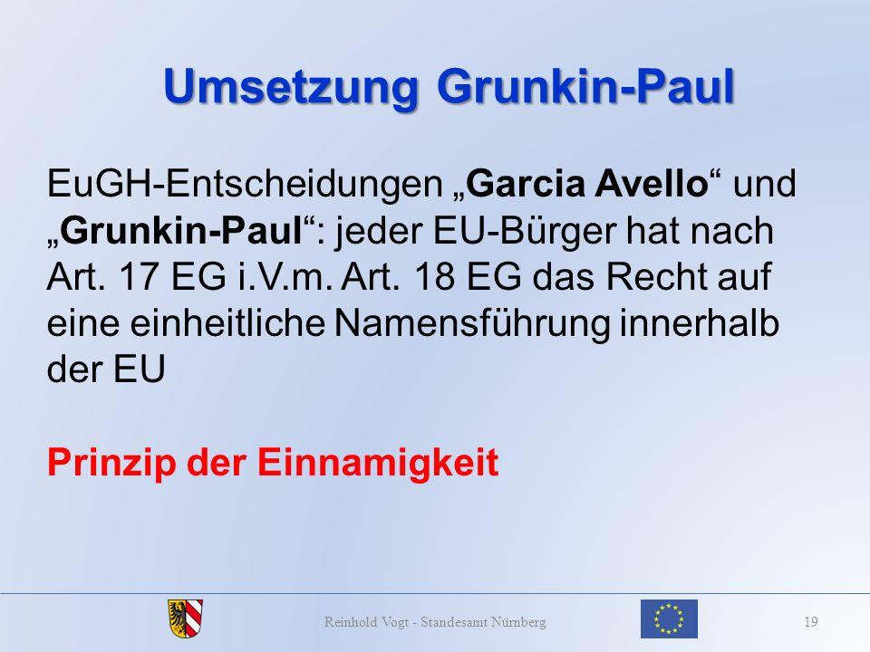 Umsetzung Grunkin-Paul 19Reinhold Vogt - Standesamt Nürnberg EuGH-Entscheidungen Garcia Avello undGrunkin-Paul: jeder EU-Bürger hat nach Art. 17 EG i.