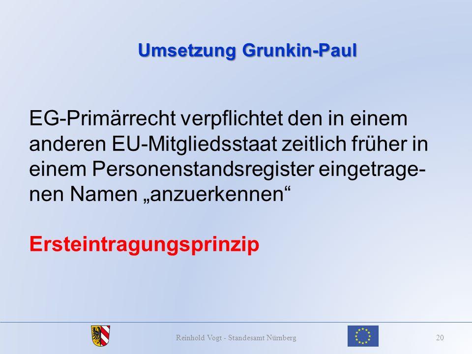 Umsetzung Grunkin-Paul 20Reinhold Vogt - Standesamt Nürnberg EG-Primärrecht verpflichtet den in einem anderen EU-Mitgliedsstaat zeitlich früher in ein