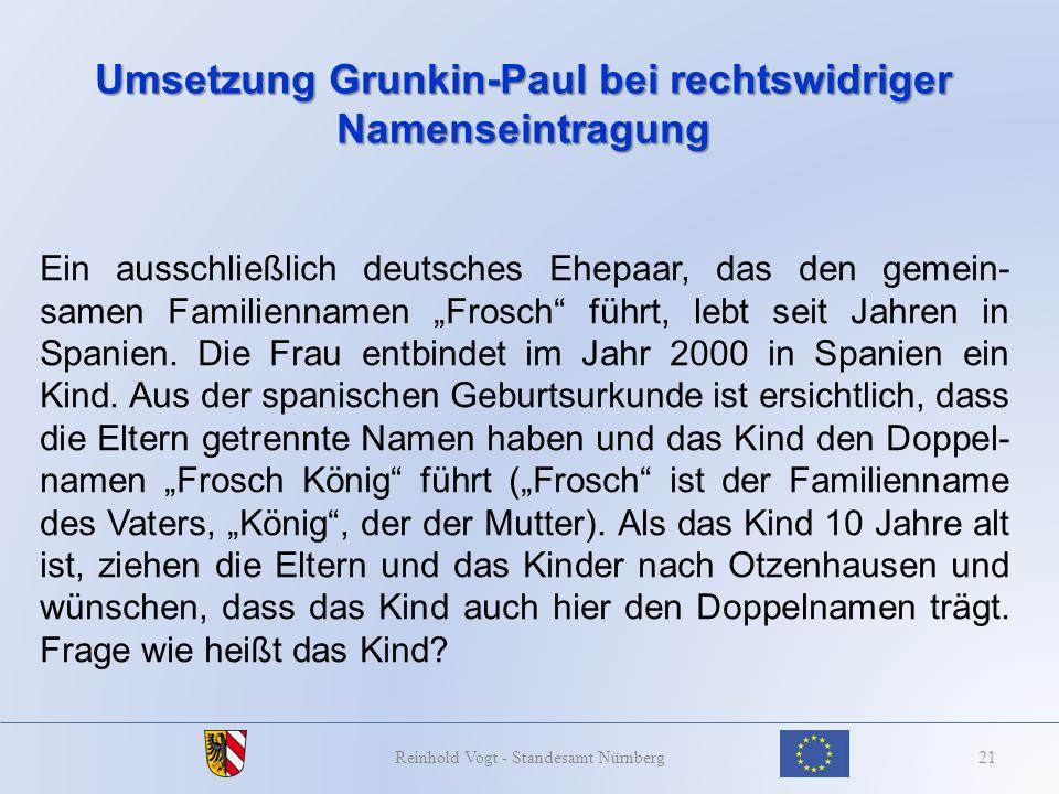 Umsetzung Grunkin-Paul bei rechtswidriger Namenseintragung 21Reinhold Vogt - Standesamt Nürnberg Ein ausschließlich deutsches Ehepaar, das den gemein-