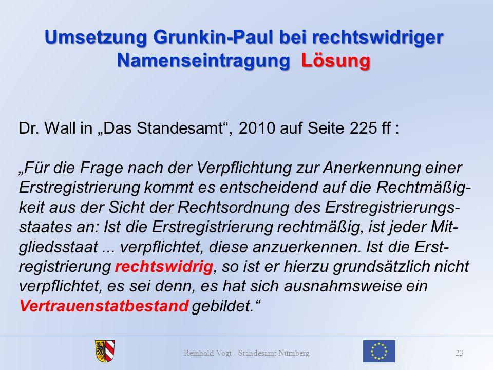 Umsetzung Grunkin-Paul bei rechtswidriger Namenseintragung Lösung 23Reinhold Vogt - Standesamt Nürnberg Dr. Wall in Das Standesamt, 2010 auf Seite 225