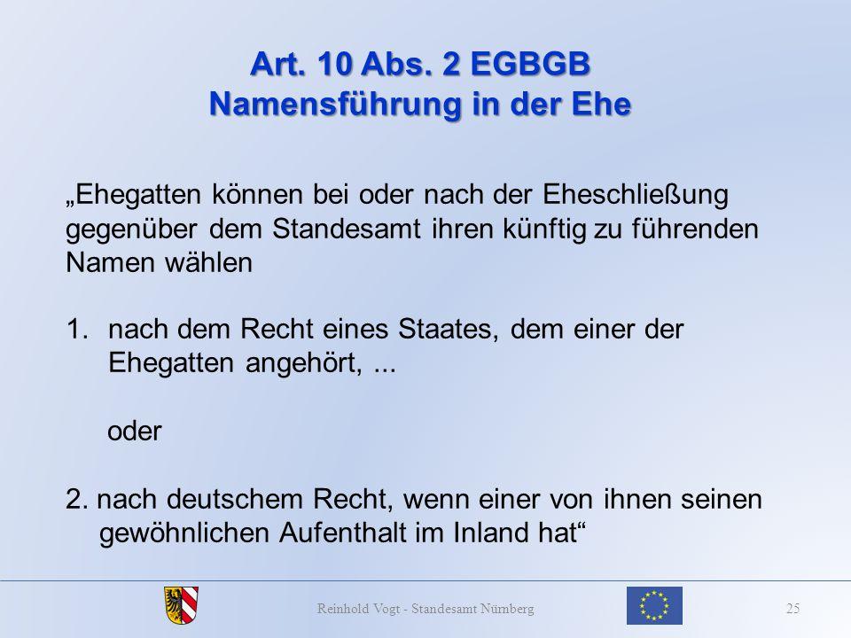 Art. 10 Abs. 2 EGBGB Namensführung in der Ehe 25Reinhold Vogt - Standesamt Nürnberg Ehegatten können bei oder nach der Eheschließung gegenüber dem Sta